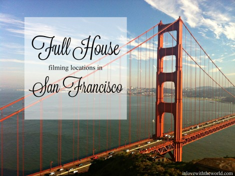 Full House Filming Locations in San Francisco | inlovewiththeworld.com
