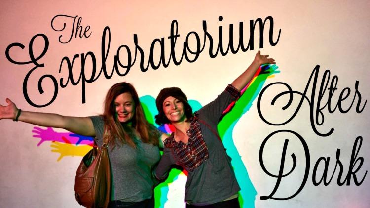 The Exploratorium After Dark | inlovewiththeworld.com